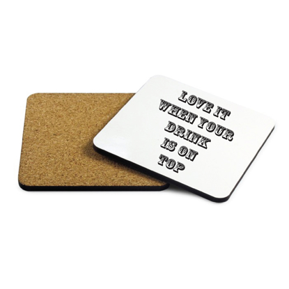 Picture of Love It When Your Drink Is On Top Square Coaster