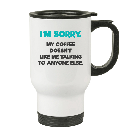 Picture of I'm Sorry. Coffee Doesn't Let Me Talk White Tumbler with Handle