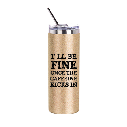Picture of I'll Be Fine Once Caffeine Gold Glitter Skinny Bottle With Metal Straw